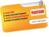 """Scoateți de la """"secret"""" Dosarul Pasteur"""
